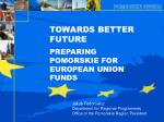 TOWARDS BETTER FUTURE PREPARING POMORSKIE FOR  EUROPEAN UNION FUNDS
