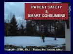 PATIENT SAFETY &  SMART CONSUMERS