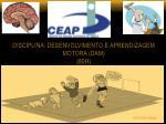 Disciplina: Desenvolvimento e Aprendizagem Motora (DAM) (80h)
