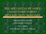 THE SOUND USE OF WOOD AND OTHER FOREST RESOURCES IN ROMANIA