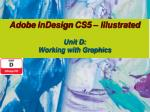 Adobe  InDesign  CS5 – Illustrated Unit D: Working with Graphics