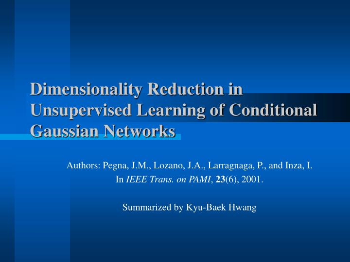 dimensionality reduction in unsupervised learning of conditional gaussian networks n.