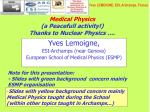 Medical Physics (a Peacefull activity!) Thanks to Nuclear Physics ….