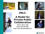 IMLC: A Model for Private Public Collaboration Mark G. Damm, CMC Phone: 604.218.0304