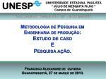Metodologia  de Pesquisa em  Engenharia de produção: Estudo de caso  E Pesquisa ação.