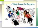 - Triple Press Conference -
