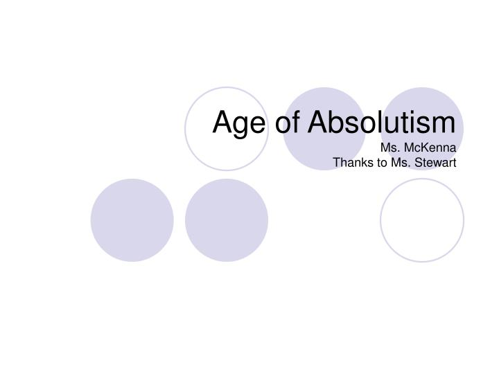 age of absolutism ms mckenna thanks to ms stewart n.
