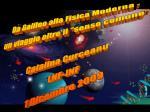 """Da Galileo alla Fisica Moderna - un viaggio oltre il """"senso comune"""" Catalina Curceanu LNF-INF"""