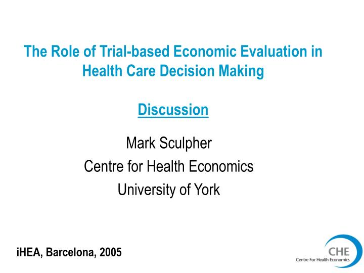 the role of trial based economic evaluation in health care decision making discussion n.