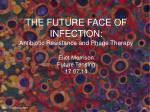 THE FUTURE FACE OF INFECTION: Antibiotic Resistance and Phage Therapy Eliot Morrison