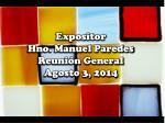 Expositor Hno. Manuel Paredes Reuni ón General Agosto 3, 2014