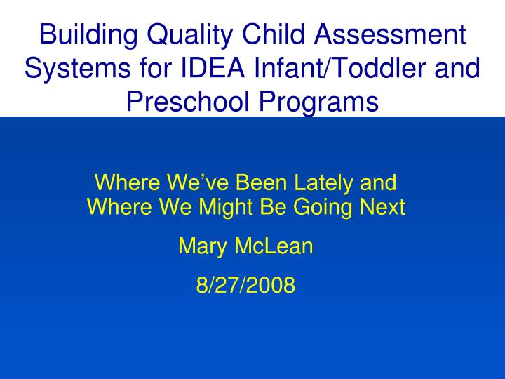 building quality child assessment systems for idea infant toddler and preschool programs n.