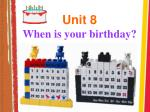 Unit 8 When is your birthday?