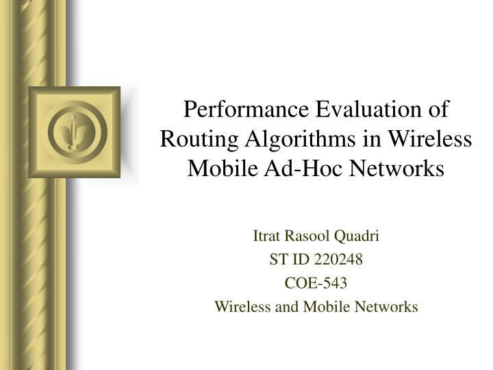 performance evaluation of routing algorithms in wireless mobile ad hoc networks n.