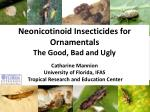Neonicotinoid Insecticides for Ornamentals  The Good, Bad and Ugly Catharine Mannion