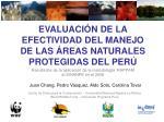EVALUACIÓN DE LA EFECTIVIDAD DEL MANEJO DE LAS ÁREAS NATURALES PROTEGIDAS DEL PERÚ