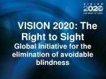 VISION 2020: The Right to Sight Global Initiative for the elimination of avoidable blindness