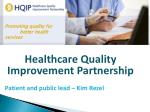 Healthcare Quality Improvement Partnership Patient and public lead – Kim Rezel