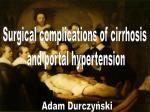 Surgical complications of cirrhosis and portal hypertension