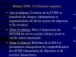 Budget 2006: 3 évolutions majeures