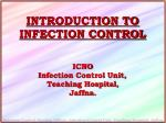 INTRODUCTION TO INFECTION CONTROL ICNO Infection Control Unit, Teaching Hospital, Jaffna.