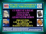 2011 NDIAAA CONFERENCE FARGO, NORTH DAKOTA CURRENT LEGAL ISSUES IN ATHLETICS ADMINISTRATION