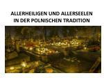 ALLERHEILIGEN UND ALLERSEELEN IN DER POLNISCHEN TRADITION