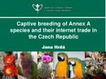 Captive breeding of Annex A species and their internet trade in the Czech Republic Jana Hrdá