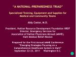 """""""A NATIONAL-PREPAREDNESS TRIAD"""" Specialized Training, Equipment and Supplies for"""