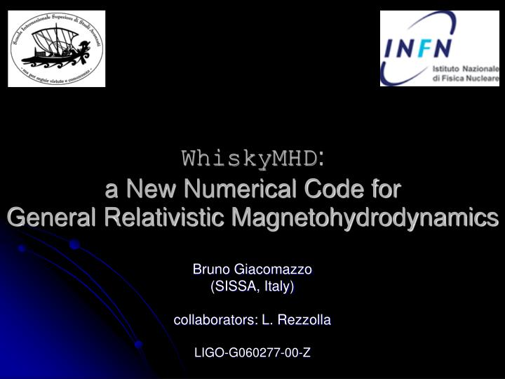 PPT - WhiskyMHD : a New Numerical Code for General