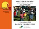 HEAD START BODY START NATIONAL CENTER FOR PHYSICAL DEVELOPMENT AND  OUTDOOR PLAY (HSBS)