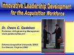 Dr. Owen C. Gadeken   Professor of Engineering Management   owen.gadeken@dau.mil