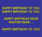 HAPPY BIRTHDAY TO YOU, HAPPY BIRTHDAY TO YOU, HAPPY BIRTHDAY DEAR PASTOR DEAN….