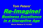 Tom Peters' Re-Imagine! Business Excellence in a Disruptive Age Moore Wallace/10.16.2003