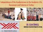 Independence of the Academicians in the Academic Life: Successes and Failures in Turkey