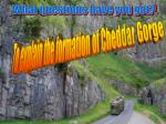 To explain the formation of Cheddar Gorge