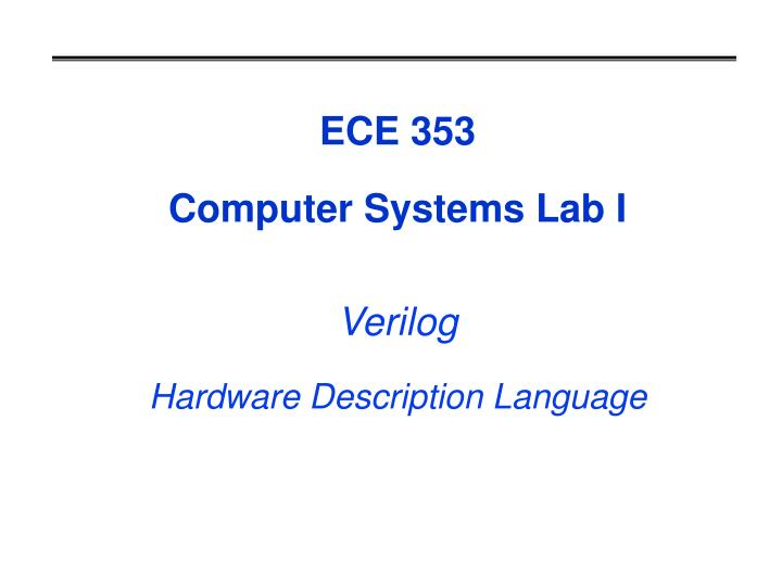 ece 353 computer systems lab i verilog hardware description language n.