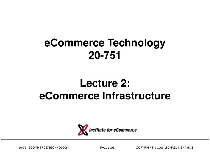 ecommerce technology 20 751 lecture 2 ecommerce infrastructure n.
