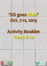 'SIS goes MaD ' Oct. 7-11, 2013 Activity Booklet Years 8-10