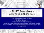 - SUSY Searches - with First ATLAS data