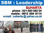 S UHARTA phone : 021-583 582 54 mobile : 0812  834  8114 e-mail :  suharta  @ yahoo.co.id