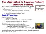 Two Approaches to Bayesian Network Structure Learning