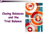 Closing Balances and the Trial Balance