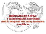 BEMUTATKOZIK A HFFA , a Szabad Repülők Szövetsége (HFFA: Hungarian Free Flying Association)