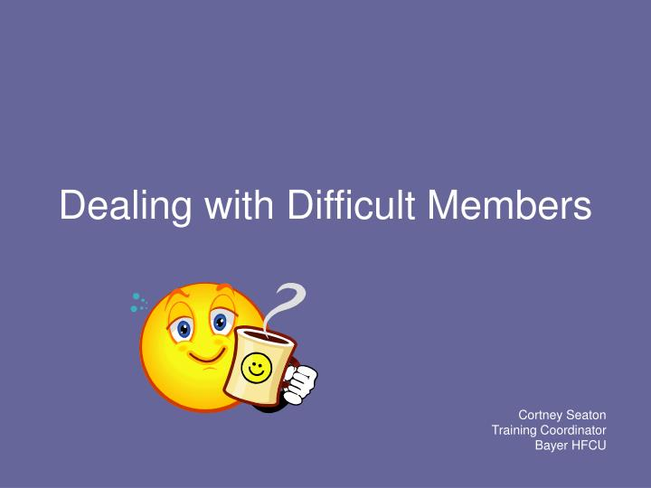 dealing with difficult members n.