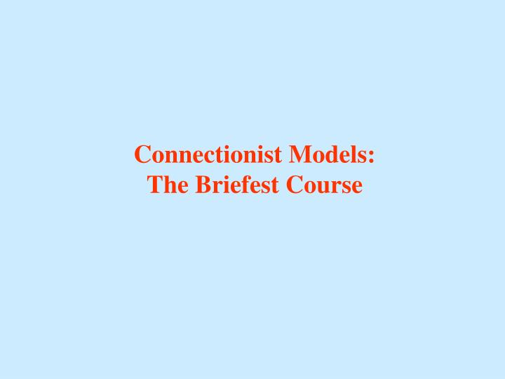 connectionist models the briefest course n.
