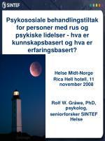 Helse Midt-Norge Rica Hell hotell, 11 november 2008 Rolf W. Gråwe, PhD, psykolog,