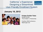 California ' s Experience: Designing a Streamlined User-Friendly Enrollment System
