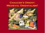 Chaucer's Orient: Medieval Orientalism?