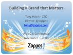 Building a Brand that Matters Tony Hsieh - CEO Twitter: @zappos tony@zappos Web 2.0 Conference